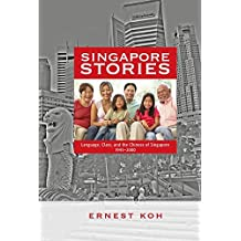 Singapore Stories: Language, Class, and the Chinese of Singapore, 1945-2000 - Student Edition (English Edition)