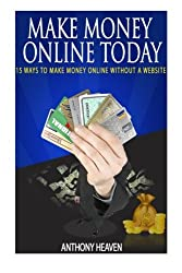Make Money Online Today: 15 Ways to Make Money Online Without a Website: Volume 2
