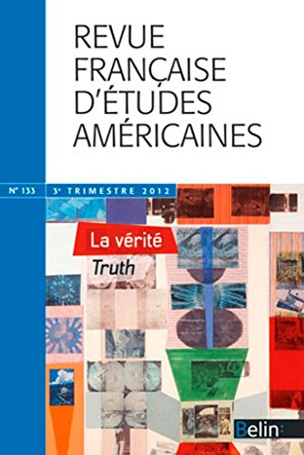 Revue française d'études américaines, N° 133, 3e trimestre : La Vérité et ses discours par Isabelle Alfandary