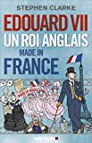 Edouard VII: Un roi anglais made in France