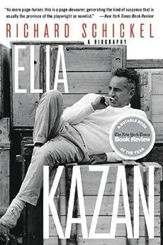 Elia Kazan: A Biography by [Schickel, Richard]