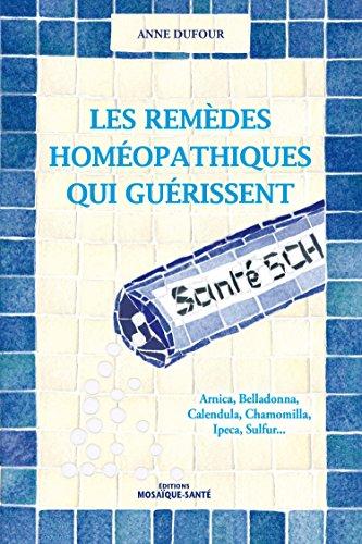 Les remèdes homéopathiques qui guérissent par Anne Dufour