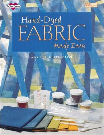 Hand-Dyed Fabric Made Easy (Joy of Quilting) by Adriene Buffington (1996-04-02)