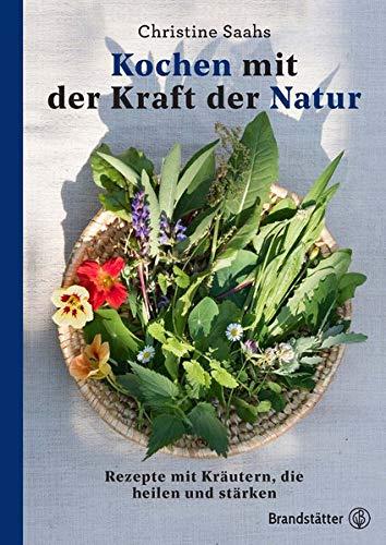 Kochen mit der Kraft der Natur: Rezepte mit Kräutern, die heilen und stärken