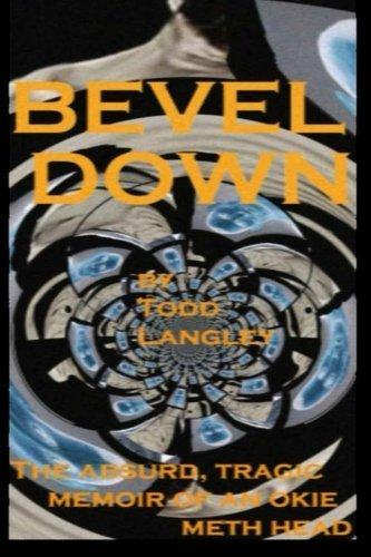 Bevel Down: the absurd tragic memoir of an Okie meth head by Mr. Todd Langley (2013-08-15) Meth Head