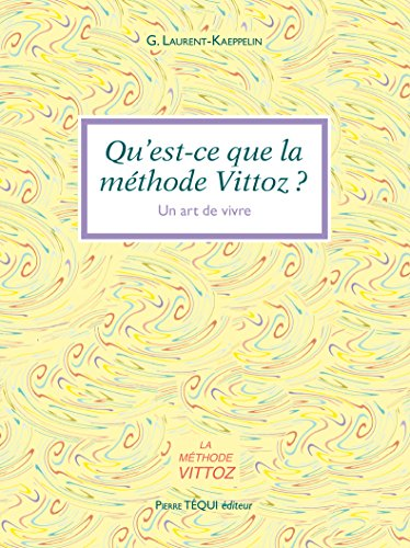 QU'EST-CE QUE LA METHODE VITTOZ ? Un art de vivre par G Laurent-Kaeppelin