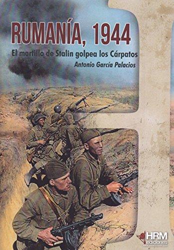 Rumanía 1944: El martillo de Stalin golpea los Cárpatos (H de Historia) por Antonio García Palacios
