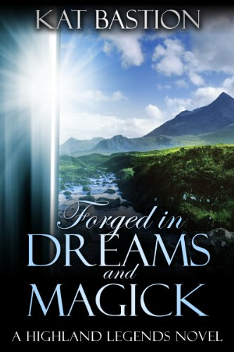 Forged in Dreams and Magick (Highland Legends Book 1) by [Bastion, Kat]