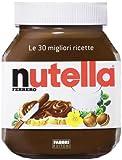 Scarica Libro Nutella Le 30 migliori ricette (PDF,EPUB,MOBI) Online Italiano Gratis