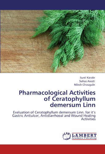 Pharmacological Activities of Ceratophyllum demersum Linn: Evaluation of Ceratophyllum demersum Linn. for it's Gastric Antiulcer, Antidiarrhoeal and Wound Healing Activities