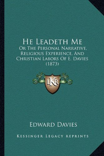 He Leadeth Me He Leadeth Me: Or the Personal Narrative, Religious Experience, and Christior the Personal Narrative, Religious Experience, and Chris