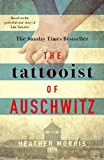 The Tattooist of Auschwitz: the heart-breaking and unforgettable Sunday Times bestseller only --- on Amazon