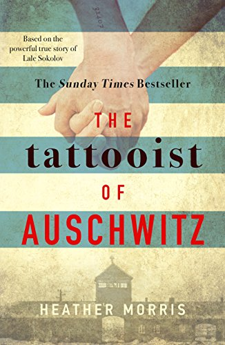 The Tattooist of Auschwitz: the heart-breaking and unforgettable Sunday Times bestseller by [Morris, Heather]