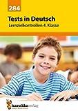 Tests in Deutsch - Lernzielkontrollen 4. Klasse: Vorbereitung auf jede Klassenarbeit, Probe, Schulaufgabe, Lernzielkontrolle - üben und trainieren für den Übertritt