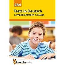 Tests in Deutsch - Lernzielkontrollen 4. Klasse (Lernzielkontrollen, Klassenarbeiten und Proben)