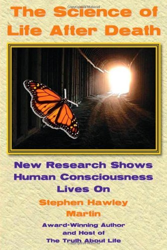 The Science of Life After Death: New Research Shows Human Consciousness Lives On by Stephen Hawley Martin (2009-11-01)