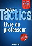 Anglais Tactics Bac Pro 3 ans : A2 à B2, Livre du professeur