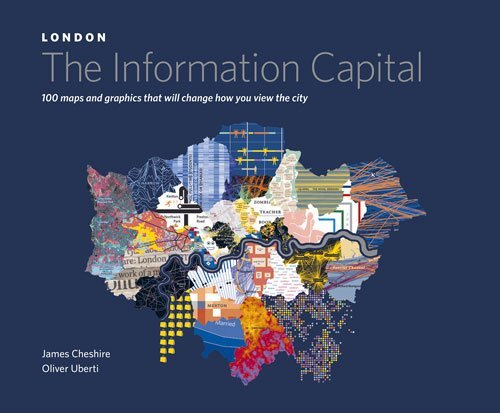 LONDON: The Information Capital: 100 maps and graphics that will change how you view the city by Cheshire, James, Uberti, Oliver (October 30, 2014) Hardcover
