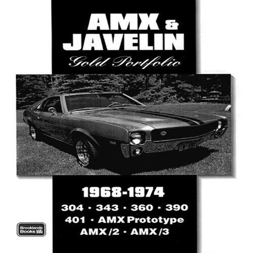 AMX & Javelin 1968-1974 Gold Portfolio: 48 Articles Trace the Progress of AMCs Javelin and AMXs During the Muscle Years. Road Tests, Reports on New Models and Racing (Javelin 1969)