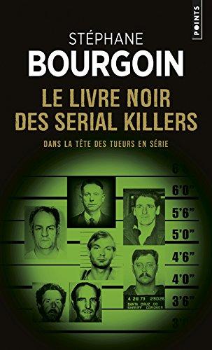 Le Livre noir des serial killers - Dans la tête des tueurs en série par Stephane Bourgoin
