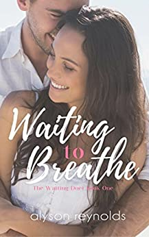 Waiting to Breathe: Book One of the Waiting Duet by [Reynolds, Alyson]