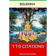 Bouddah : La Sagesse  - 115 Citations ( version enrichie d'une biographie de Bouddha )