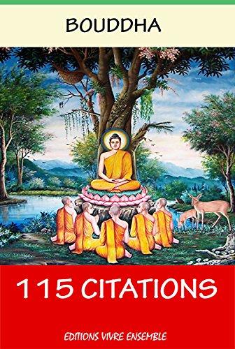 Bouddah : La Sagesse  - 115 Citations ( version enrichie d'une biographie de Bouddha ) (French Edition)