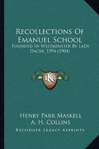 Recollections of Emanuel School: Founded in Westminster by Lady Dacre, 1594 (1904)