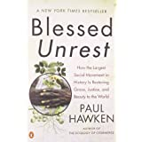Blessed Unrest: How the Largest Social Movement in History Is Restoring Grace, Justice, and Beauty to the World by Paul Hawken (2008-04-01)