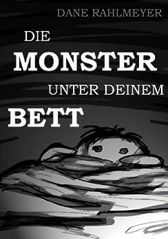 Die Monster unter deinem Bett - Eine Geistergeschichte von [Rahlmeyer, Dane]