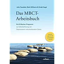 Das MBCT-Arbeitsbuch: Ein 8-Wochen-Programm zur Selbstbefreiung von Depressionen und emotionalem Stress - Inklusive MP3-CD mit Achtsamkeitsübungen