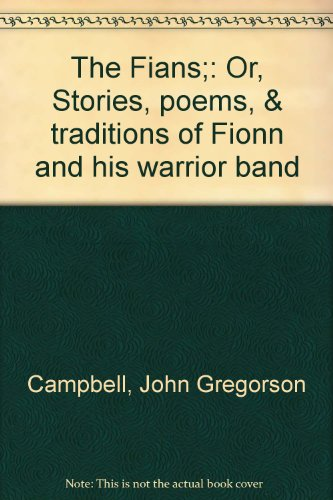 The Fians;: Or, Stories, poems, & traditions of Fionn and his warrior band