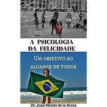 A psicologia da felicidade (Portuguese Edition)