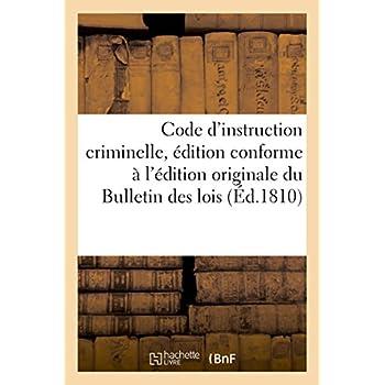 Code d'instruction criminelle, édition conforme à l'édition originale du Bulletin des lois: Suivi des motifs exposés par les conseillers d'Etat et des rapports par la commission