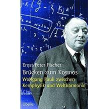 Brücken zum Kosmos: Wolfgang  Pauli – Denkstoffe und Nachtträume zwischen Kernphysik und Weltharmonie