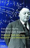 Brücken zum Kosmos: Wolfgang  Pauli ? Denkstoffe und Nachtträume zwischen Kernphysik und Weltharmonie - Ernst P Fischer