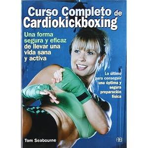 Curso completo de cardiokickboxing: Lo último para conseguir una óptima y segura preparación física (Deporte y artes marciales)