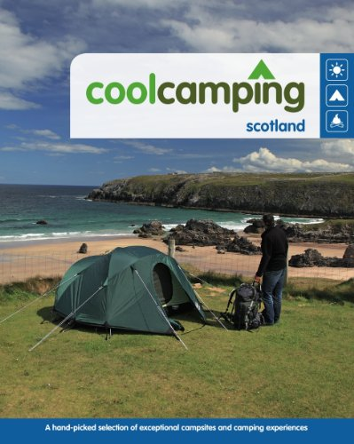 Cool Camping Scotland: A Hand-picked Selection of Exceptional Campsites and Camping Experiences (Cool-shop Zu)