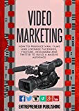 Video Marketing How To Produce Viral Films And Leverage Facebook, YouTube, Instagram And Twitter To Build A Massive Audience Content Strateg