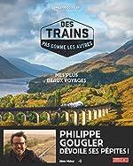 Des trains pas comme les autres - Mes plus beaux voyages de Philippe Gougler