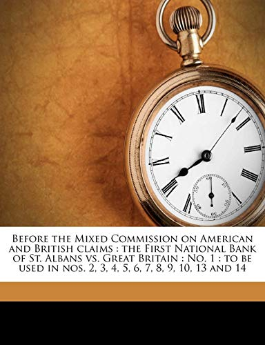 Before the Mixed Commission on American and British Claims: The First National Bank of St. Albans vs. Great Britain: No. 1: To Be Used in Nos. 2, 3, 4 (National First Bank O)