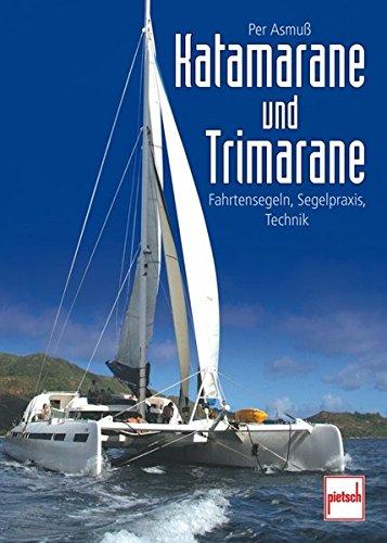 Katamarane und Trimarane: Fahrtensegeln, Segelpraxis, Technik