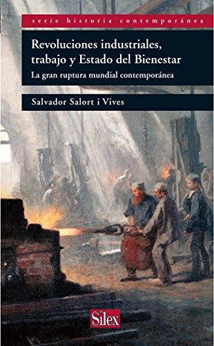 Revoluciones industriales, trabajo y Estado del Bienestar (Serie Historia Contemporánea) por Salvador Salort Vives