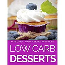 Low Carb Desserts: Das Kochbuch für Trendrezepte für Desserts, Kuchen, Eis, Pralinen & Co. - Mit Bonuskapitel aus dem Bestseller LOW CARB KUCHEN (Genussvoll abnehmen mit Low Carb, Band 7)