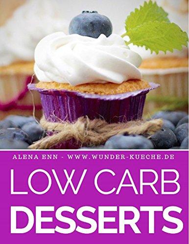Low Carb Desserts: Das Kochbuch für Trendrezepte für Desserts, Kuchen, Eis, Pralinen & Co. - Mit Bonuskapitel aus dem Bestseller LOW CARB KUCHEN (Genussvoll abnehmen mit Low Carb, Band 7) (Eis-desserts)