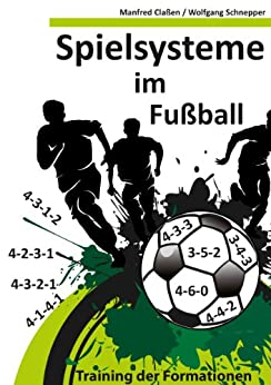 Spielsysteme im Fußball: Training der Formationen von [Claßen, Manfred, Schnepper, Wolfgang]