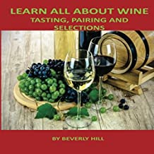 Learn All About Wine: Tasting, Pairing and Selections
