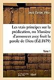 Telecharger Livres Les vrais principes sur la predication ou Maniere d annoncer avec fruit la parole de Dieu Tome 1 (PDF,EPUB,MOBI) gratuits en Francaise