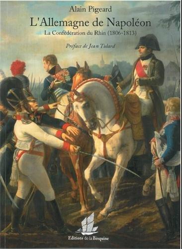 L'Allemagne de Napoléon : La confédération du Rhin 1806 1813 par Alain Pigeard, Jean Tulard