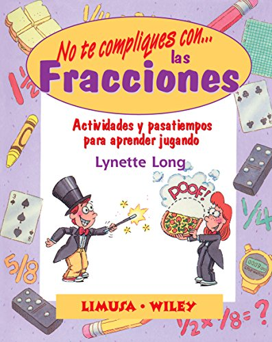 No Te Compliques Con Las Fracciones/Fabulous Fractions: Actividades Y Pasatiempos Para Aprender Jugando/Games and Activities That Make Math Easy and Fun por Lynette Long
